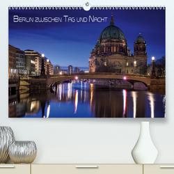 Berlin zwischen Tag und Nacht (Premium, hochwertiger DIN A2 Wandkalender 2021, Kunstdruck in Hochglanz) von Klepper,  Marcus