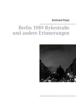 Berlin1989 Rykestraße und andere Erinnerungen von Pautz,  Burkhard