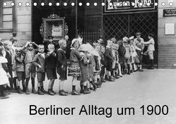 Berliner Alltag um 1900 (Tischkalender 2018 DIN A5 quer) von akg-images,  k.A.