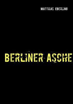 Berliner Asche von Eberling,  Matthias