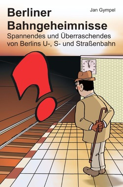 Berliner Bahngeheimnisse von Gympel,  Jan