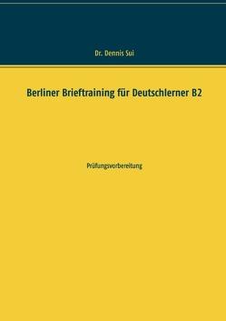 Berliner Brieftraining für Deutschlerner B2 von Sui,  Dennis