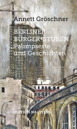 Berliner Bürger*stuben von Gröschner,  Annett