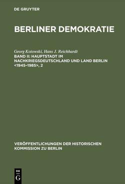 Berliner Demokratie / Hauptstadt im Nachkriegsdeutschland und Land Berlin <1945–1985>, 2 von AG Berliner Demokratie/FU, Kotowski,  Georg, Reichhardt,  Hans J.