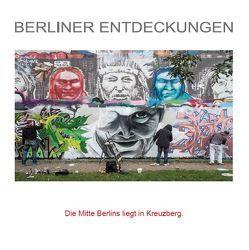 Berliner Entdeckungen – Die Mitte Berlins liegt in Kreuzberg von Schmieder,  Johann
