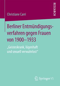 Berliner Entmündigungsverfahren gegen Frauen von 1900-1933 von Carri,  Christiane