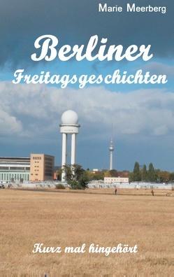 Berliner Freitagsgeschichten von Meerberg,  Marie