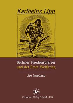 Berliner Friedenspfarrer und der Erste Weltkrieg von Lipp,  Karlheinz