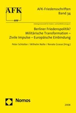 Berliner Friedenspolitik? Militärische Transformation – Zivile Impulse – Europäische Einbindung von Grasse,  Renate, Nolte,  Wilhelm, Schlotter,  Peter