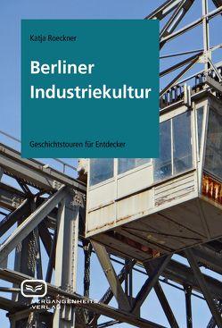 Berliner Industriekultur von Roeckner,  Katja
