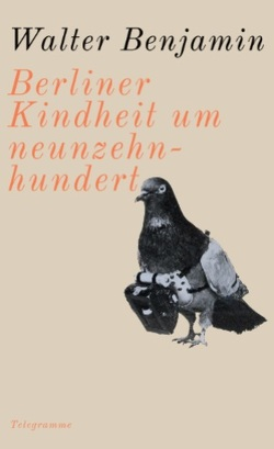 Berliner Kindheit um neunzehnhundert von Benjamin,  Walter