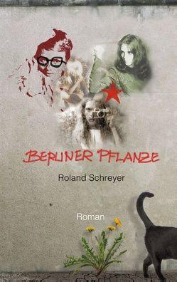 Berliner Pflanze von Schreyer,  Roland