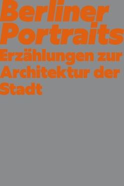 Berliner Portraits. Erzählungen zur Architektur der Stadt von Bernegger,  Ruben, Fink,  Lukas, Fink,  Tobias