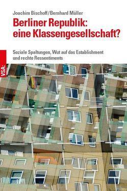 Berliner Republik: eine Klassengesellschaft? von Bischoff,  Joachim, Mueller,  Bernhard
