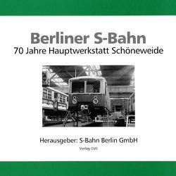 Berliner S-Bahn. 70 Jahre Hauptwerkstatt Schöneweide von Demps,  Reinhard, Preuss,  Werner, Wegner,  Joachim
