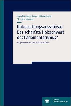 Berliner Skandale und die Grenzen parlamentarischer Untersuchungen von Förster,  Michael, Grünberg,  Thorsten, Ugarte,  Chacón