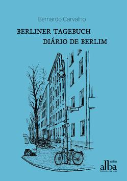 Berliner Tagebuch – Diário de Berlim von Carvalho,  Bernardo, Gravert,  Rita, Quandt,  Christiane