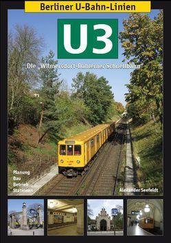 Berliner U-Bahn-Linien: U3 – Die Wilmersdorf-Dahlemer Schnellbahn von Mauruszat,  Axel, Seefeldt,  Alexander