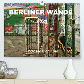 BERLINER WÄNDE (Premium, hochwertiger DIN A2 Wandkalender 2021, Kunstdruck in Hochglanz) von KOELL,  MARION