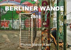 BERLINER WÄNDE (Wandkalender 2018 DIN A3 quer) von KOELL,  MARION