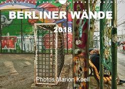 BERLINER WÄNDE (Wandkalender 2018 DIN A4 quer) von KOELL,  MARION