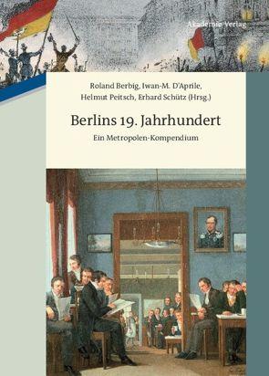 Berlins 19. Jahrhundert von Berbig,  Roland, D'Aprile,  Iwan M, Peitsch,  Helmut, Schütz,  Erhard