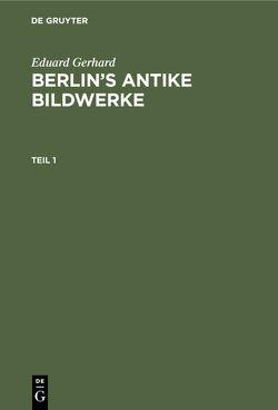 Berlins antike Bildwerke von Gerhard,  Eduard