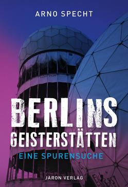 Berlins Geisterstätten von Adrian,  Specht, Beste,  Stefan, Köhler,  Babett, Specht,  Arno