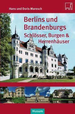 Berlins und Brandenburgs Schlösser, Burgen und Herrenhäuser von Maresch,  Doris, Maresch,  Hans
