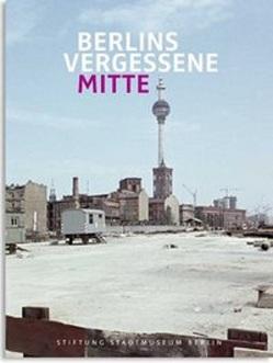 Berlins vergessene Mitte von Bartmann,  Dominik, Nentwig,  Franziska