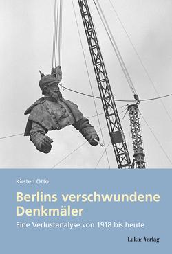 Berlins verschwundene Denkmäler von Otto,  Kirsten