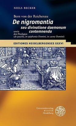 Bern von der Reichenau 'De nigromantia seu divinatione daemonum contemnenda' sowie drei Predigten ('de pascha', 'in epiphania Domini', 'in caena Domini') von Becker,  Niels