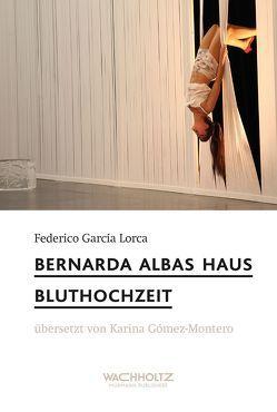Bernada Albas Haus / Bluthochzeit von García Lorca,  Federico, Gómez-Montero,  Karina