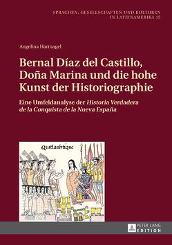 Bernal Díaz del Castillo, Doña Marina und die hohe Kunst der Historiographie von Hartnagel,  Angelina