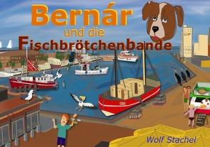 Bernár und die Fischbrötchenbande von Stachel,  Wolf