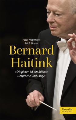 """Bernard Haitink """"Dirigieren ist ein Rätsel"""" von Hagmann,  Peter, Singer,  Erich"""