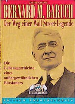 Bernard M. Baruch: Der Weg einer Wall Street-Legende von Grant,  James, Wenz-Peters,  Michael