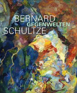 Bernard Schultze. Gegenwelten von Müller-Remmert,  Eva, Smerling,  Walter