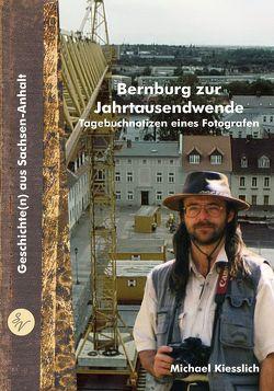Bernburg zur Jahrtausendwende von Kiesslich,  Michael