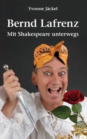 Bernd Lafrenz – Mit Shakespeare unterwegs von Jaeckel,  Yvonne