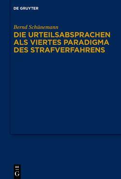 Bernd Schünemann: Gesammelte Werke / Die Urteilsabsprachen als viertes Paradigma des Strafverfahrens von Schünemann,  Bernd