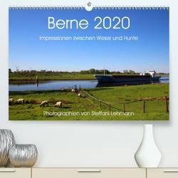 Berne 2020. Impressionen zwischen Weser und Hunte (Premium, hochwertiger DIN A2 Wandkalender 2020, Kunstdruck in Hochglanz) von Lehmann,  Steffani
