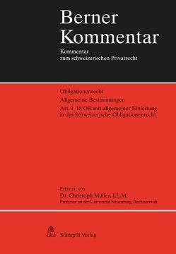 Obligationenrecht. Allgemeine Bestimmungen: Art. 1-18 OR mit allgemeiner Einleitung in das Schweizerische Obligationenrecht von Müller,  Christoph