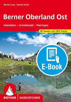 Berner Oberland Ost (E-Book) von Anker,  Daniel, Jung,  Bernd
