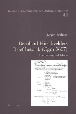 Bernhard Hirschvelders Briefrhetorik (Cgm 3607) von Fröhlich,  Jürgen