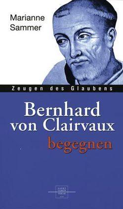 Bernhard von Clairvaux begegnen von Sammer,  Marianne