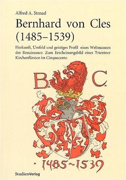 Bernhard von Cles (1485-1539) von Strnad,  Alfred A.
