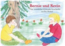 Bernie und Kevin – Eine wunderbar tröstende Geschichte von Henkel,  Ilse
