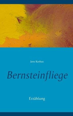 Bernsteinfliege von Korbus,  Jens