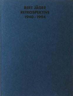 Bert Jäger, Retrospektive 1940-1994 von Berg,  Stephan, Jäger,  Bert, Jensch,  Michael, Schmidt,  Hartmuth, Vieser,  Peter, Wolpert,  Rudi, Wolpert,  Ruth F